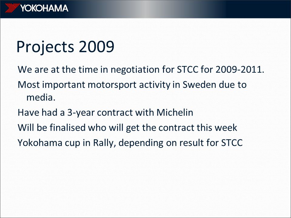 Projects 2009 We are at the time in negotiation for STCC for 2009-2011. Most important motorsport activity in Sweden due to media. Have had a 3-year c