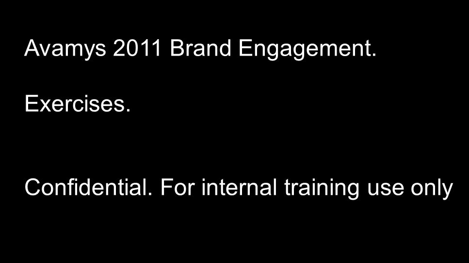 Avamys 2011 Brand Engagement. Exercises. Confidential. For internal training use only