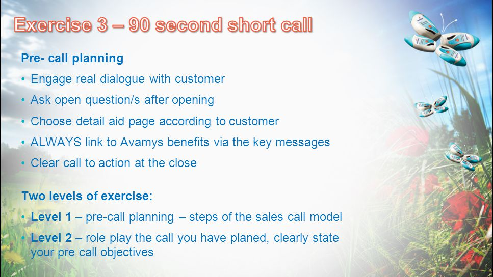 Pre- call planning Engage real dialogue with customer Ask open question/s after opening Choose detail aid page according to customer ALWAYS link to Av