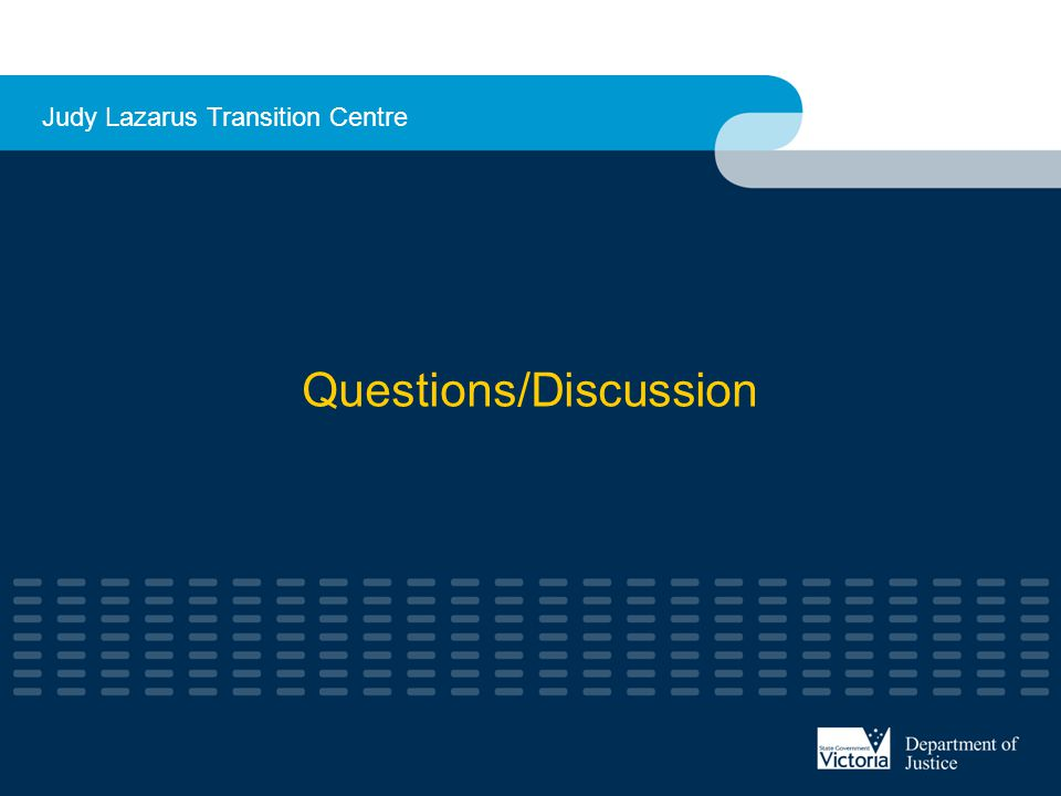 Questions/Discussion Judy Lazarus Transition Centre