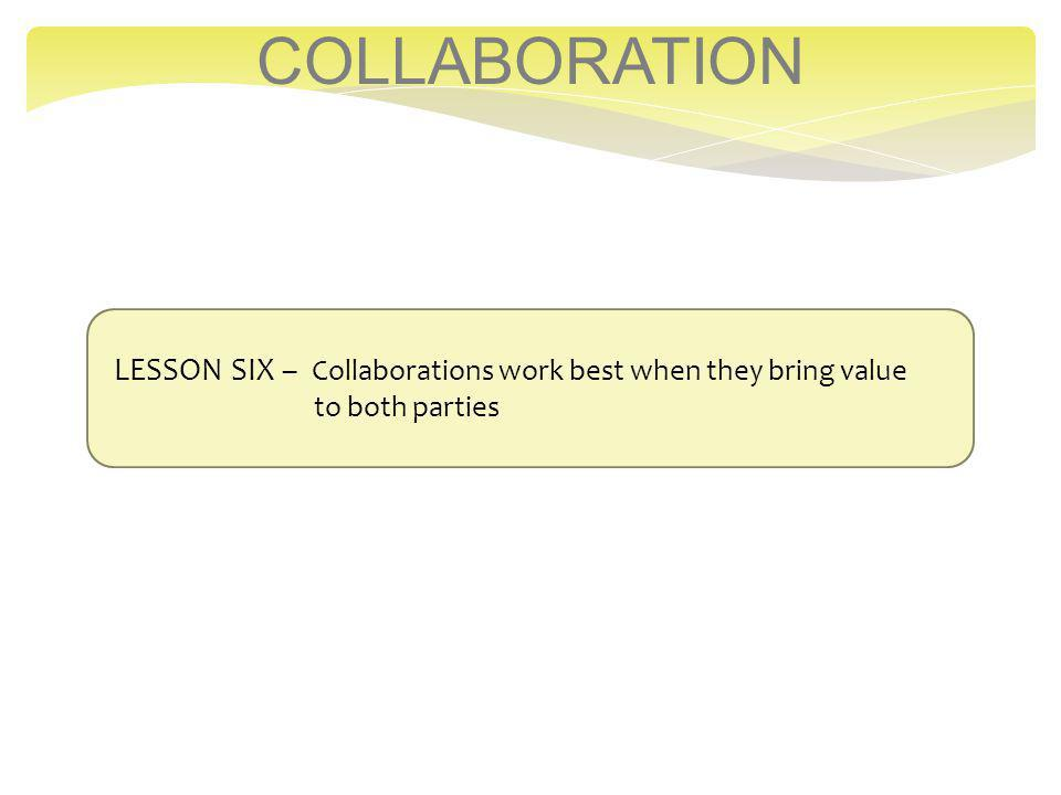 COLLABORATION LESSON SIX – Collaborations work best when they bring value to both parties