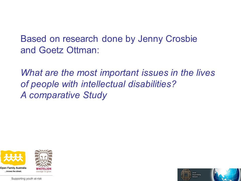 Based on research done by Jenny Crosbie and Goetz Ottman: What are the most important issues in the lives of people with intellectual disabilities.