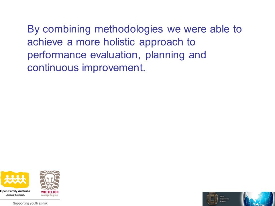 By combining methodologies we were able to achieve a more holistic approach to performance evaluation, planning and continuous improvement.