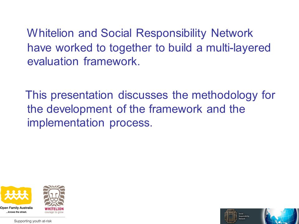 Whitelion and Social Responsibility Network have worked to together to build a multi-layered evaluation framework.
