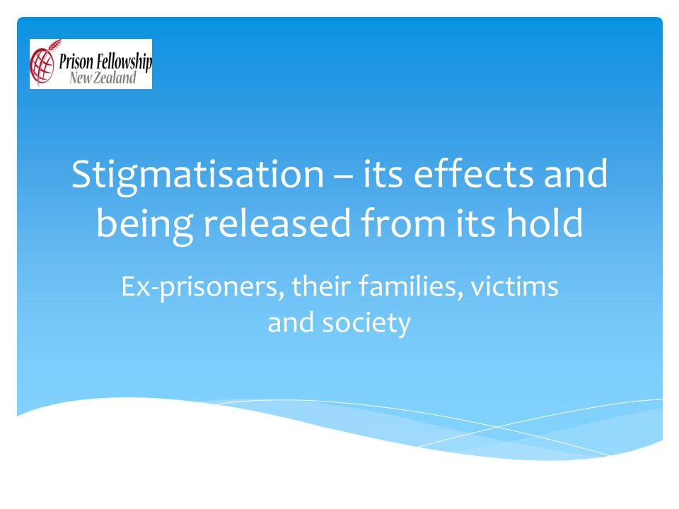Stigmatisation – its effects and being released from its hold Ex-prisoners, their families, victims and society