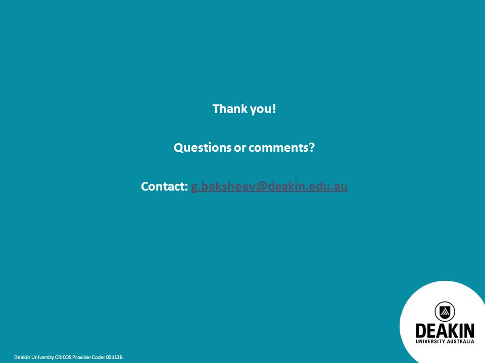 Deakin University CRICOS Provider Code: 00113B Thank you.