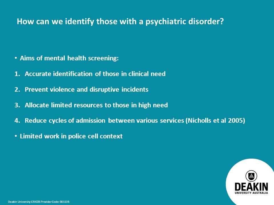 Deakin University CRICOS Provider Code: 00113B How can we identify those with a psychiatric disorder.