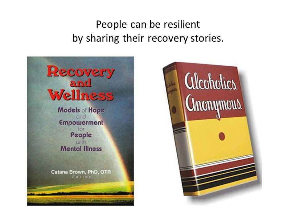 People can be resilient by sharing their recovery stories.