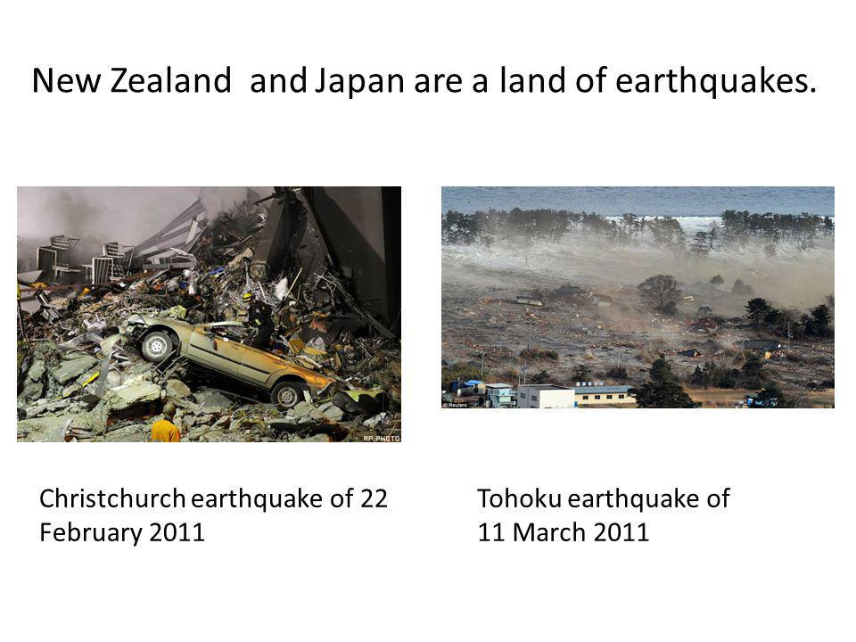 New Zealand and Japan are a land of earthquakes.
