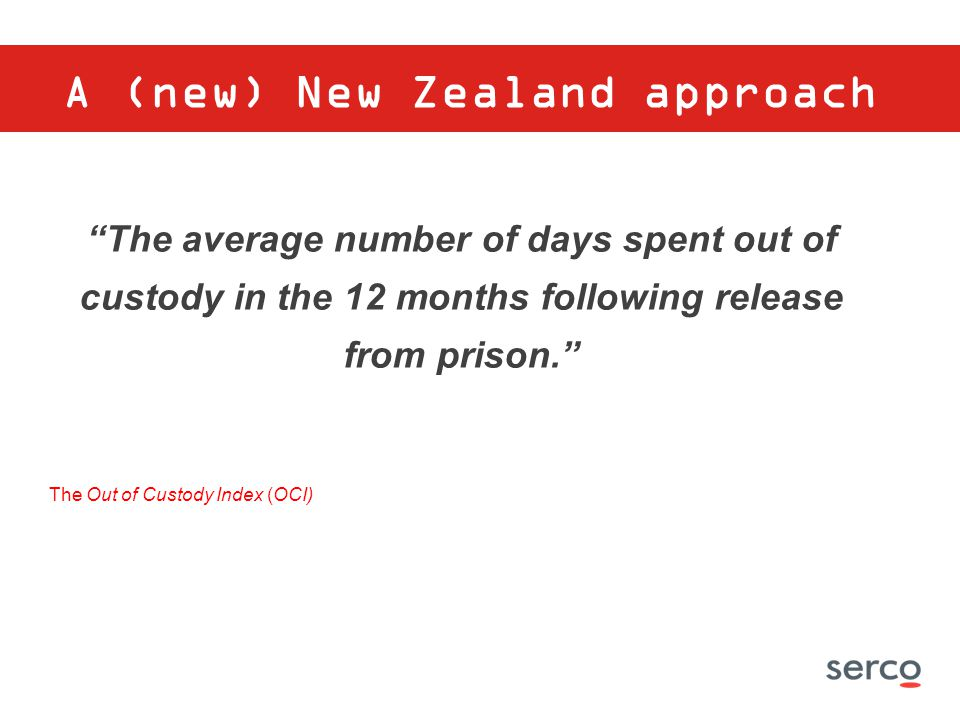 """The average number of days spent out of custody in the 12 months following release from prison."" The Out of Custody Index (OCI) A (new) New Zealand a"