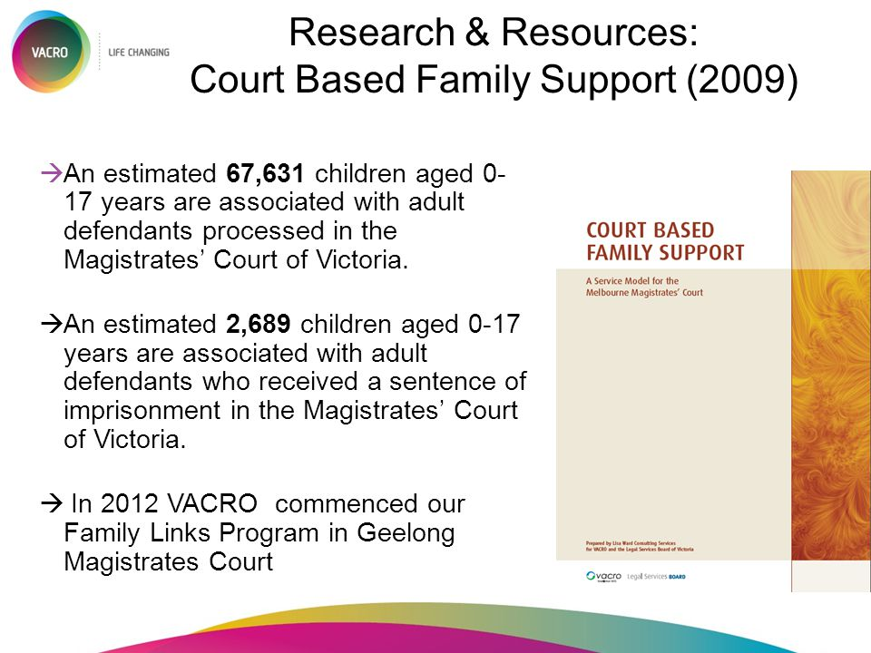 Research & Resources: Court Based Family Support (2009)  An estimated 67,631 children aged 0- 17 years are associated with adult defendants processed