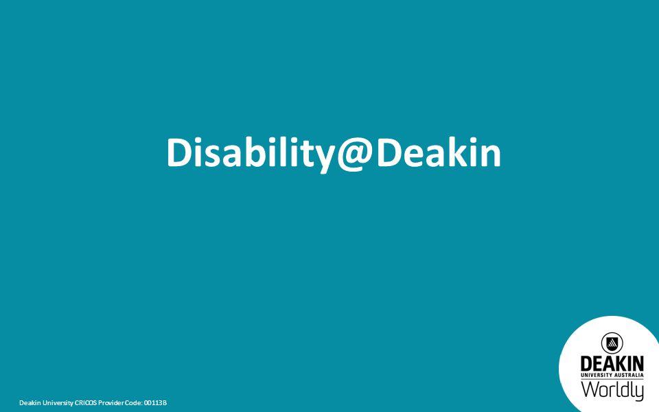 Deakin University CRICOS Provider Code: 00113B Disability@Deakin