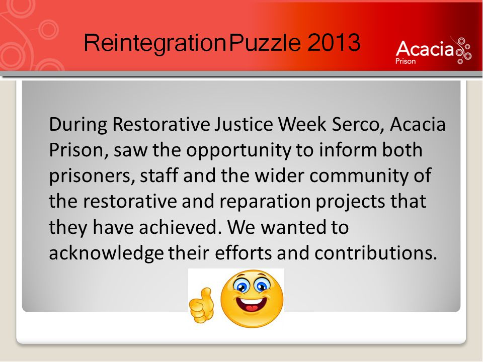 During Restorative Justice Week Serco, Acacia Prison, saw the opportunity to inform both prisoners, staff and the wider community of the restorative and reparation projects that they have achieved.