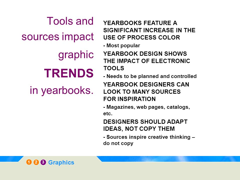 1 3 2 Graphics Tools and sources impact graphic TRENDS in yearbooks. YEARBOOKS FEATURE A SIGNIFICANT INCREASE IN THE USE OF PROCESS COLOR - Most popul
