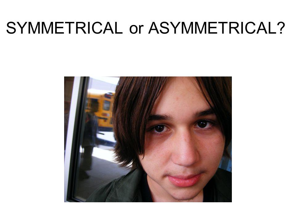 SYMMETRICAL or ASYMMETRICAL