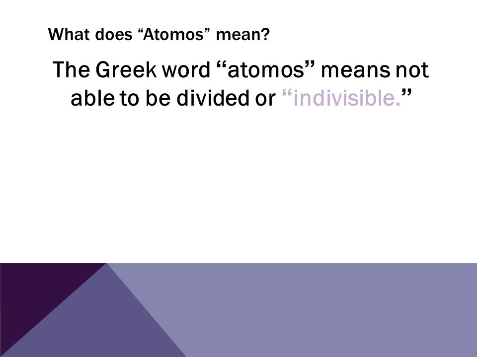 """What does """"Atomos"""" mean? The Greek word """" atomos """" means not able to be divided or """" indivisible. """""""