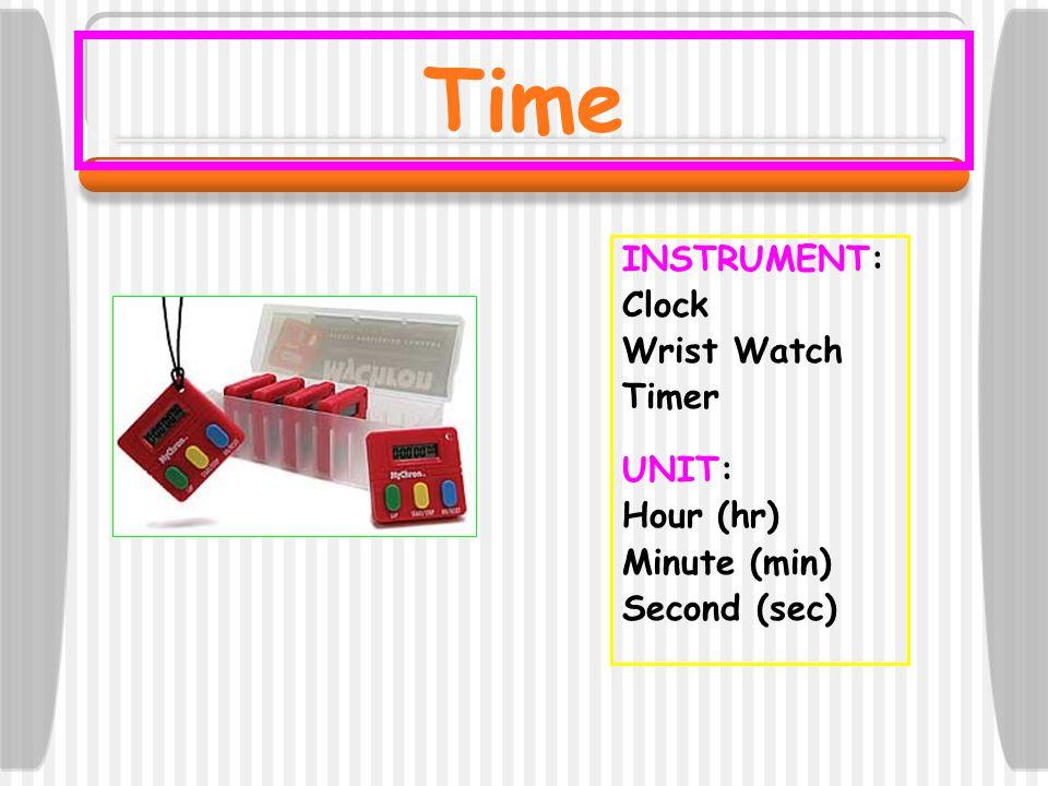 Time INSTRUMENT: Clock Wrist Watch Timer UNIT: Hour (hr) Minute (min) Second (sec)