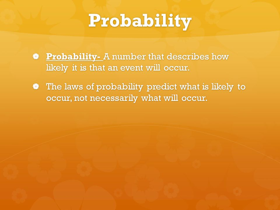 Probability  Probability- A number that describes how likely it is that an event will occur.