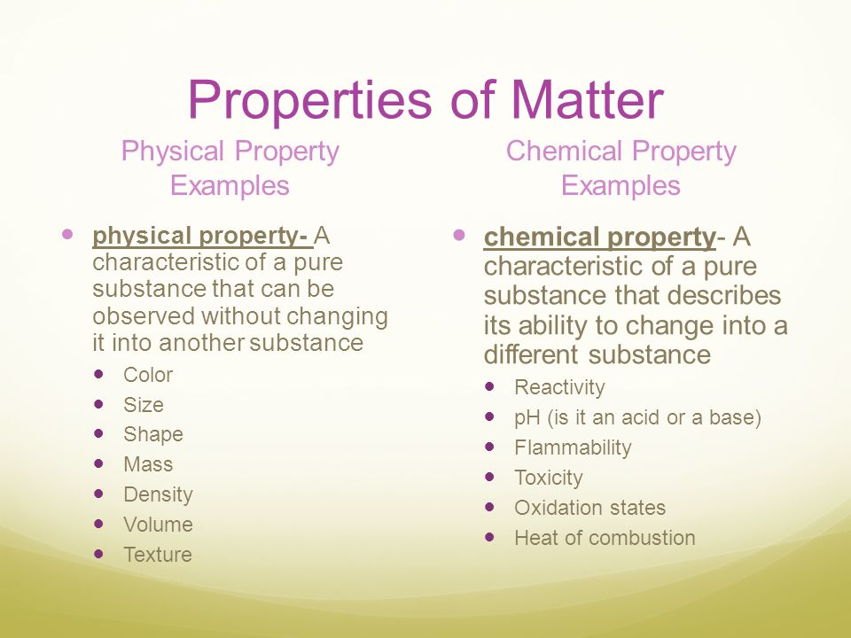 Properties of Matter Physical Property Examples physical property- A characteristic of a pure substance that can be observed without changing it into