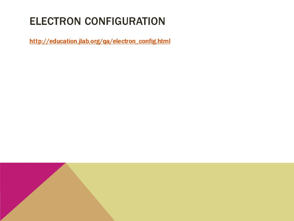 ELECTRON CONFIGURATION http://education.jlab.org/qa/electron_config.html