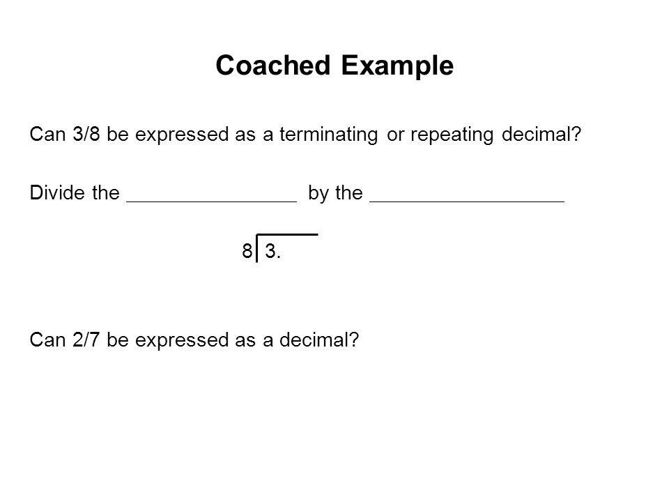 Example Can 2/7 be expressed as a decimal? 7 2.