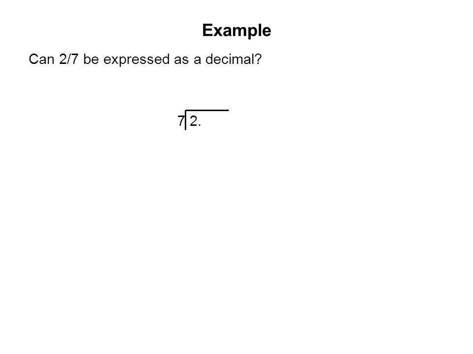 Example Can 2/7 be expressed as a decimal 7 2.