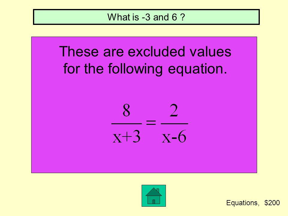 What is 5 and -2 ? These are excluded values for the following equation. Equations, $100