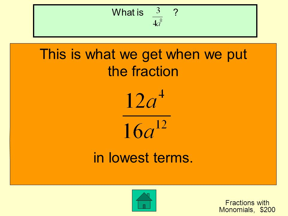 Fractions with Monomials, $100 This is what we get when we simplify What is 1/a 6 ?