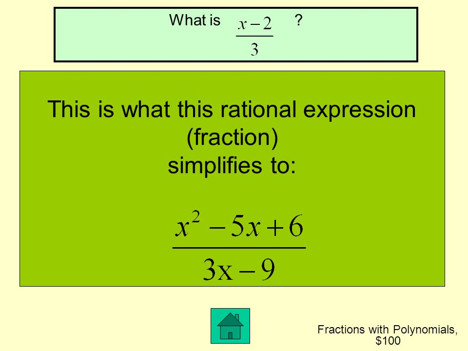 This is what this fraction simplifies to: Fractions with Monomials, $500 What is ?