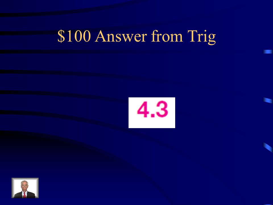 $100 Question from Trig Find the value of x. Round answers to the nearest tenth.