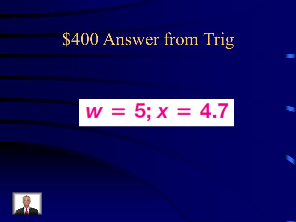 $400 Question from Trig Find the values of w and x. Round answers to the nearest tenth.