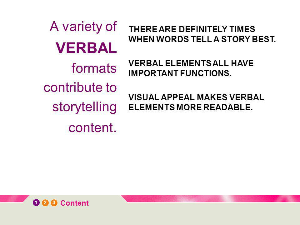 12 3 Content A variety of VERBAL formats contribute to storytelling content.