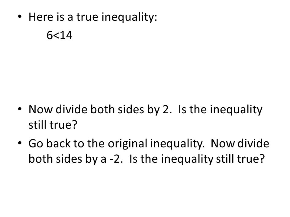 Here is another true inequality: 11>3 Multiply both sides by 3.