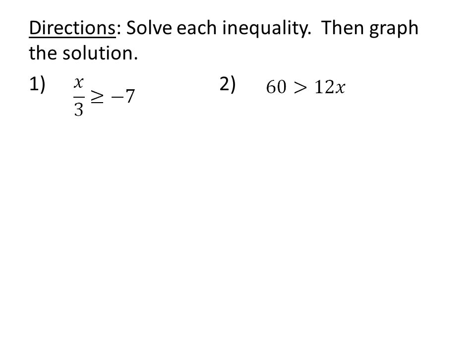 Directions: Solve each inequality. Then graph the solution. 1) 2)