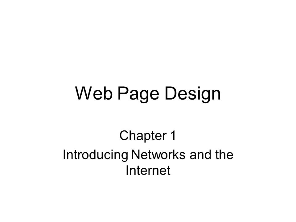 Web Page Design Chapter 1 Introducing Networks and the Internet