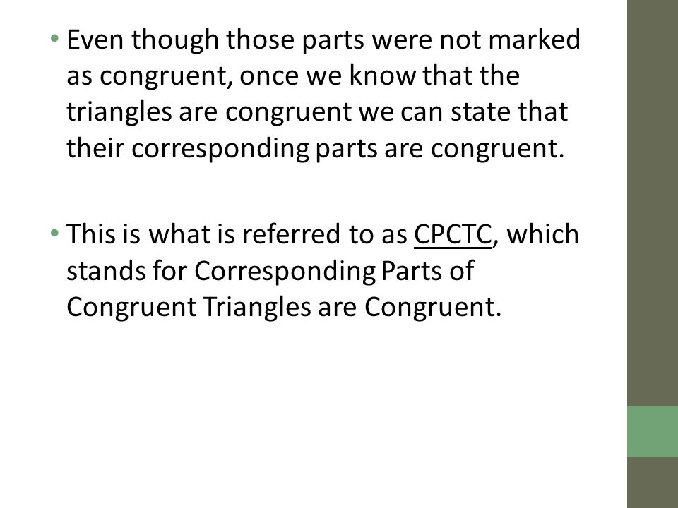 Even though those parts were not marked as congruent, once we know that the triangles are congruent we can state that their corresponding parts are co