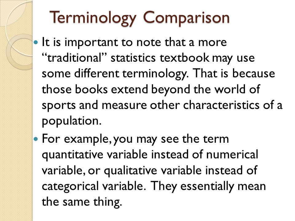 """Terminology Comparison It is important to note that a more """"traditional"""" statistics textbook may use some different terminology. That is because those"""
