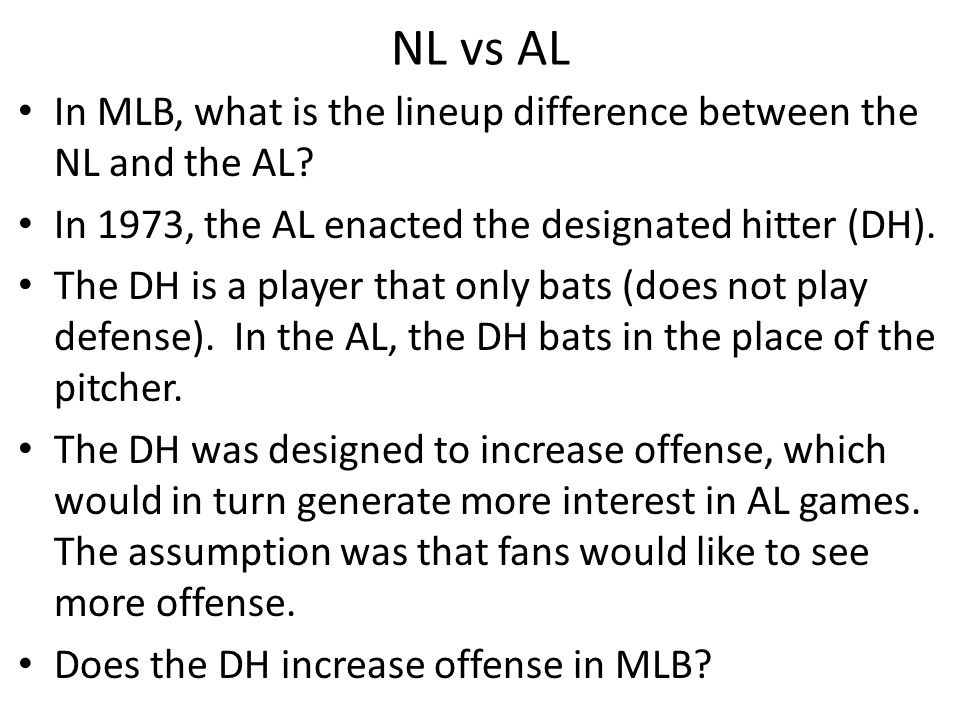 NL vs AL In MLB, what is the lineup difference between the NL and the AL.