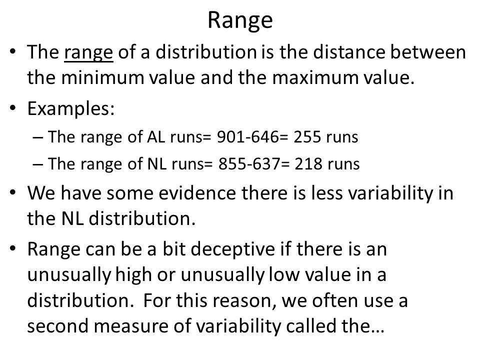 Range The range of a distribution is the distance between the minimum value and the maximum value.