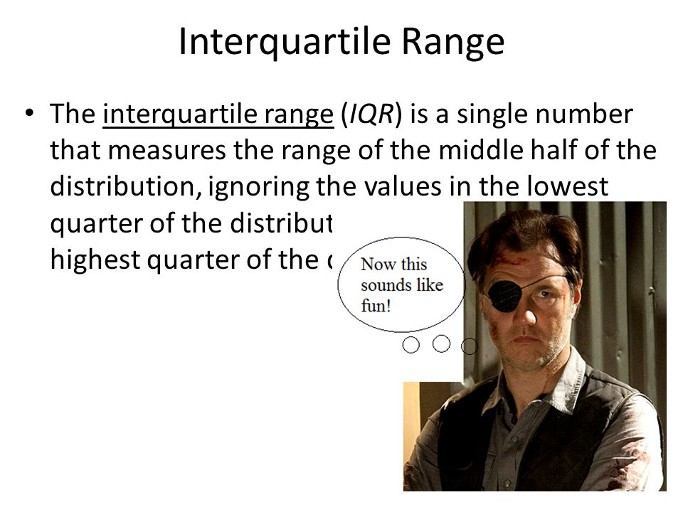 Interquartile Range The interquartile range (IQR) is a single number that measures the range of the middle half of the distribution, ignoring the values in the lowest quarter of the distribution and the values in the highest quarter of the distribution