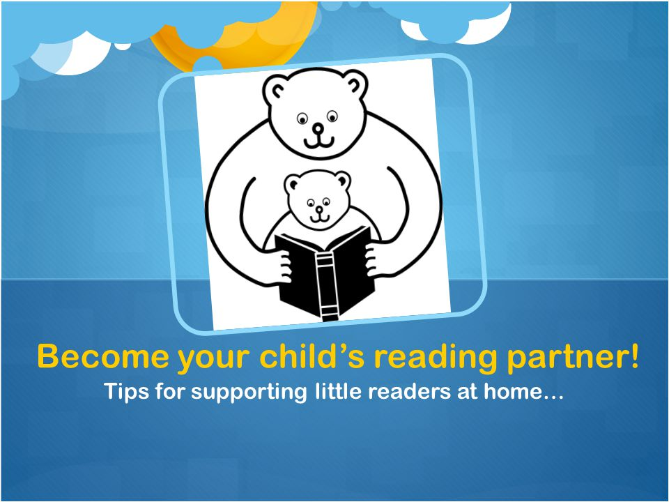 Tips for supporting little readers at home… Become your child's reading partner!