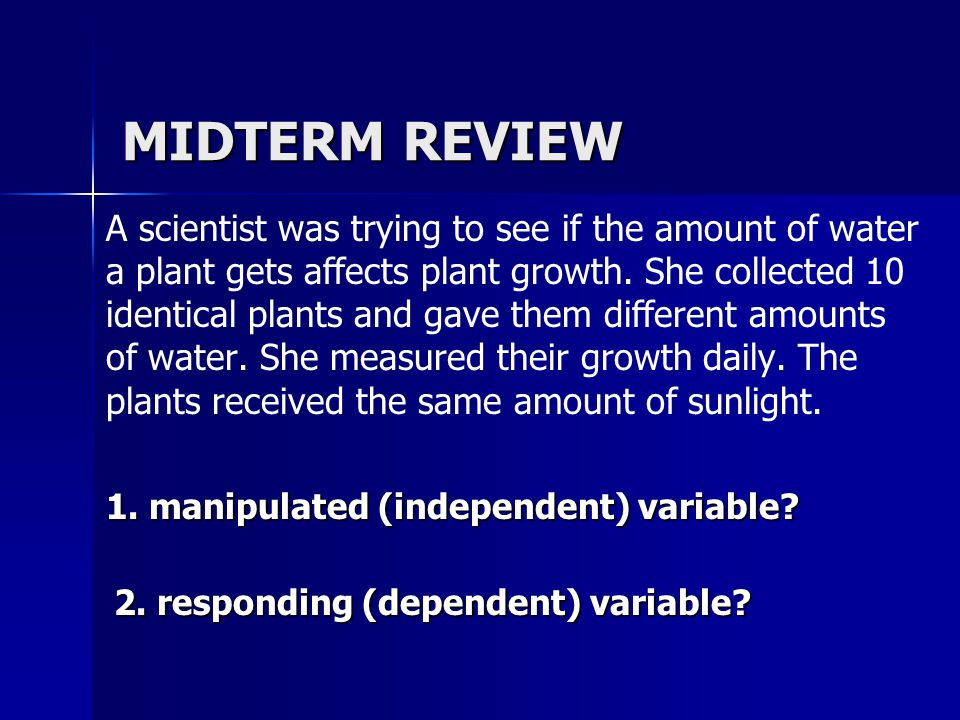 MIDTERM REVIEW A scientist was trying to see if the amount of water a plant gets affects plant growth.