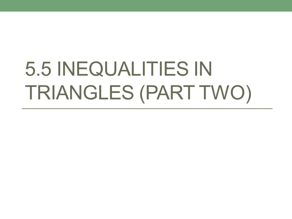 5.5 INEQUALITIES IN TRIANGLES (PART TWO)