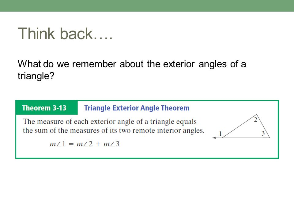 Think back…. What do we remember about the exterior angles of a triangle