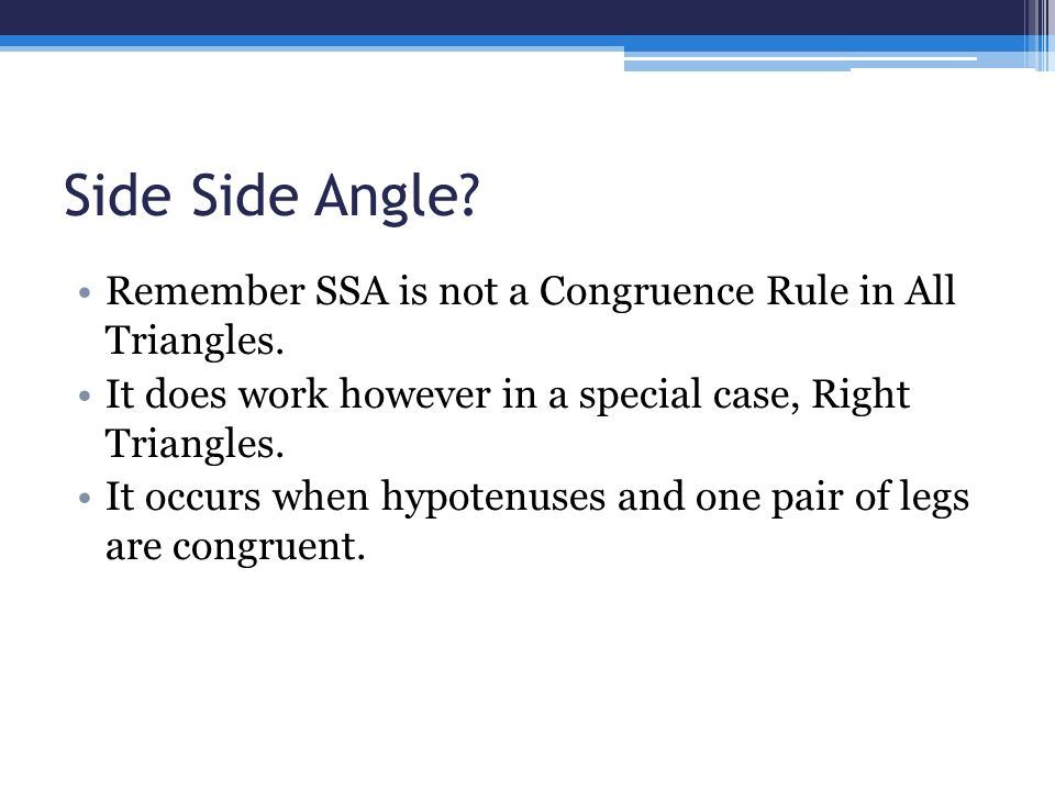Side Side Angle.Remember SSA is not a Congruence Rule in All Triangles.