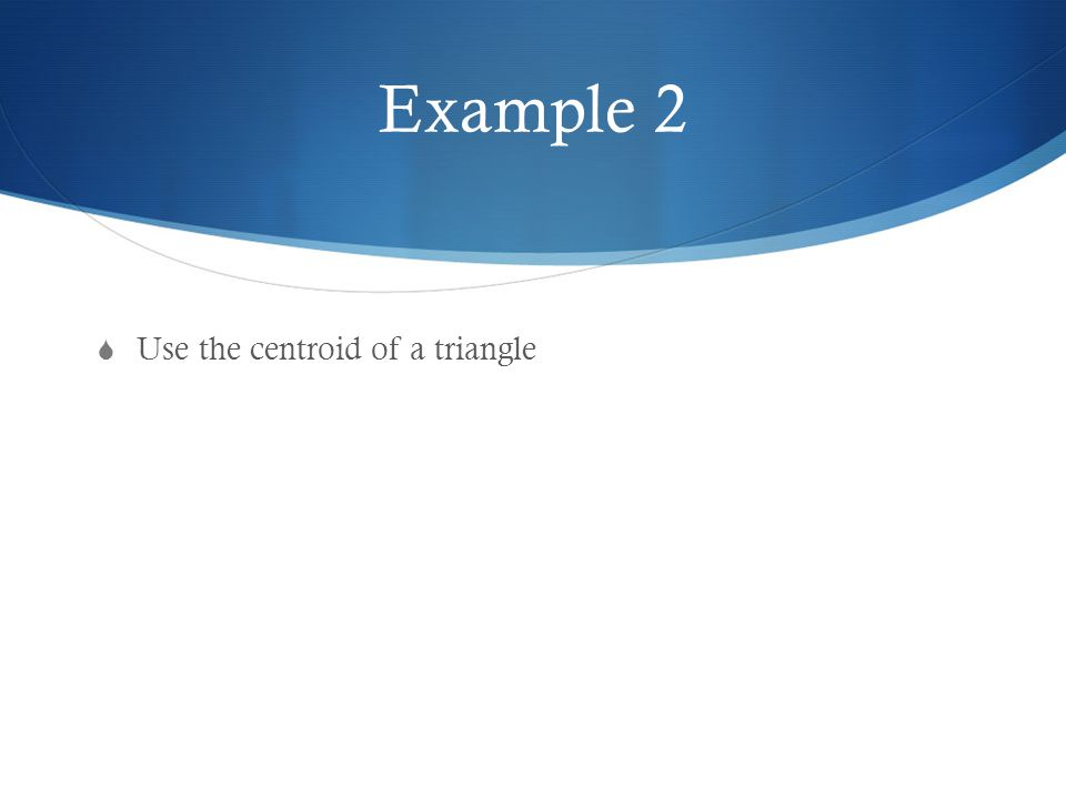 Example 2  Use the centroid of a triangle