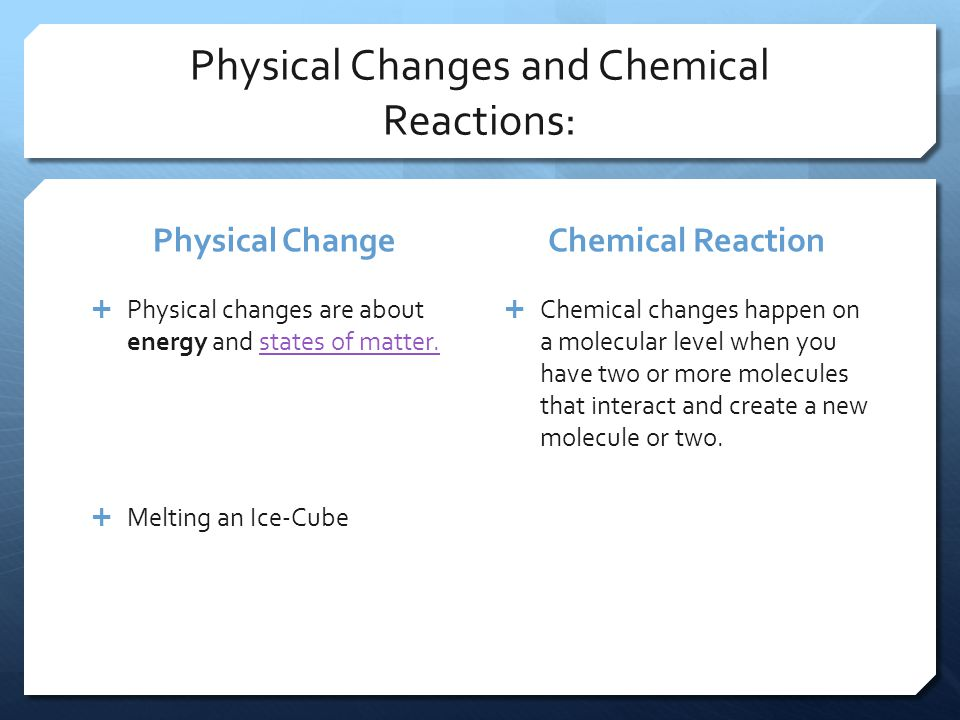 Physical Changes and Chemical Reactions: Physical Change  Physical changes are about energy and states of matter.states of matter.