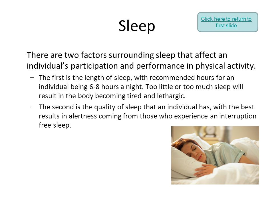 Sleep There are two factors surrounding sleep that affect an individual's participation and performance in physical activity. –The first is the length