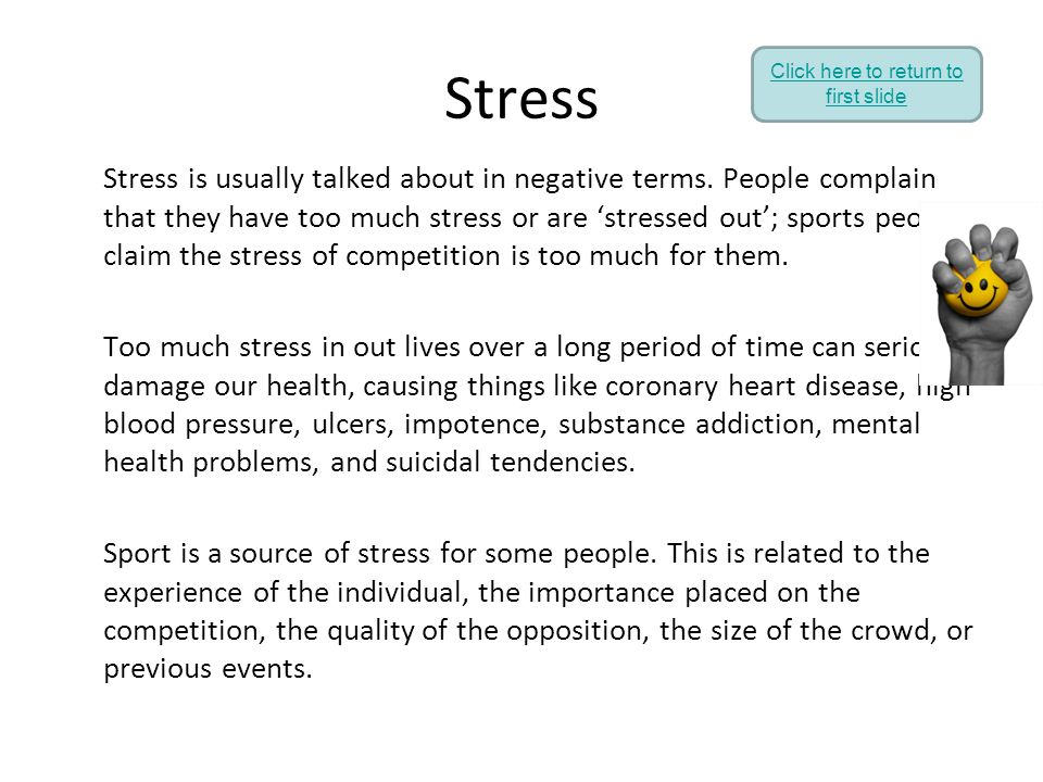 Stress Stress is usually talked about in negative terms. People complain that they have too much stress or are 'stressed out'; sports people claim the