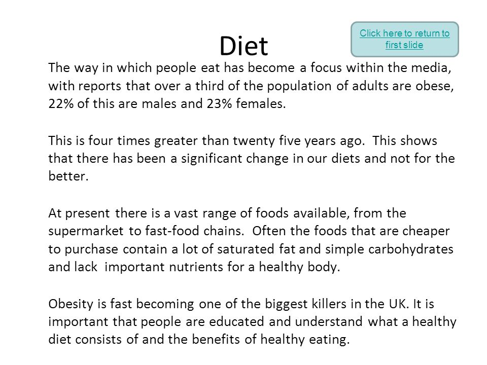 Diet The way in which people eat has become a focus within the media, with reports that over a third of the population of adults are obese, 22% of thi